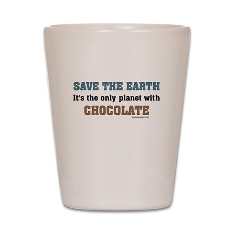 Save the earth! It's the only Shot Glass