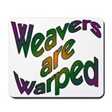 Weavers are Warped Mousepad