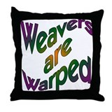 Weavers are Warped Throw Pillow