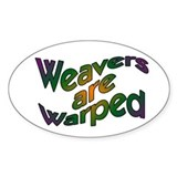 Weavers are Warped Oval Decal