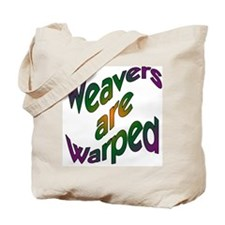 Weavers are Warped Tote Bag