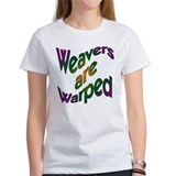 Weavers are Warped Tee