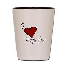 I love Jacqueline Shot Glass