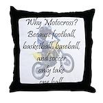 Why Motocross? Throw Pillow