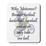 Why Motocross? Mousepad
