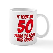 It Took Me 50 Years To Look This Good Mug