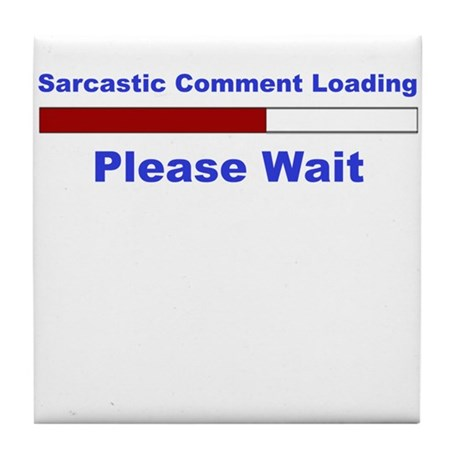 Sarcastic Comment Loading Tile Coaster