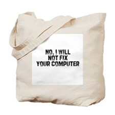 No, I will not fix your compu Tote Bag