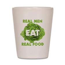 Real Men Eat Real Food Shot Glass