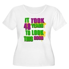 It took 48 years to look this good T-Shirt