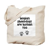 Belgian Sheepdogs Are Human T Tote Bag