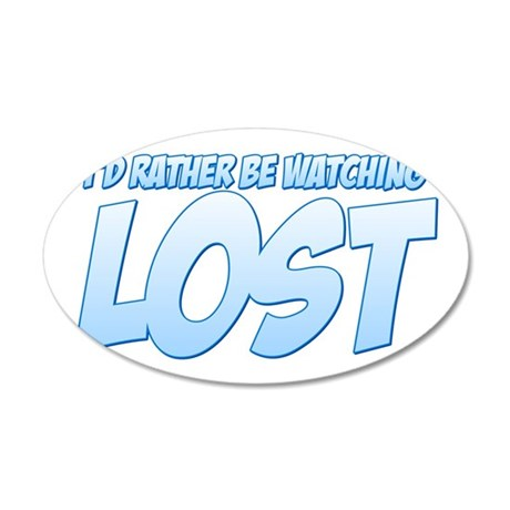 I'd Rather Be Watching Lost 22x14 Oval Wall Peel