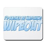 I'd Rather Be Watching Wipeout Mousepad