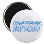 I'd Rather Be Watching Wipeout Magnet