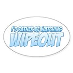 I'd Rather Be Watching Wipeout Sticker (Oval 10 pk)
