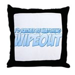 I'd Rather Be Watching Wipeout Throw Pillow