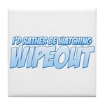 I'd Rather Be Watching Wipeout Tile Coaster