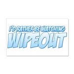 I'd Rather Be Watching Wipeout 22x14 Wall Peel