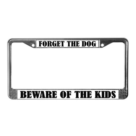 Funny Forget the Dog License Frame