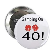 "Gambling On 40 2.25"" Button"