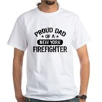 Proud Dad of a New York Firefighter White T-Shirt