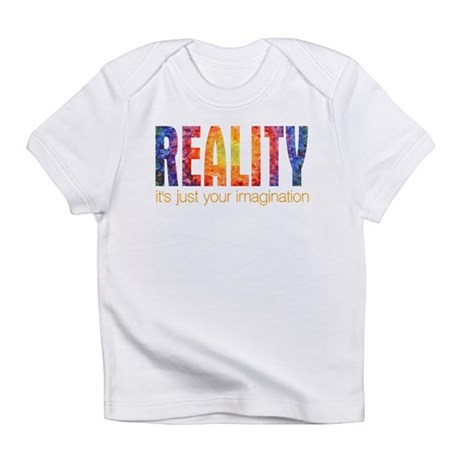 Reality Imagination Infant T-Shirt