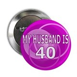 "My Husband Is 40 2.25"" Button"