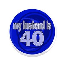 "My Husband Is 40 3.5"" Button"