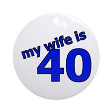 My Wife Is 40 Ornament (Round)