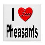 I Love Pheasants Tile Coaster