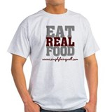 Eat REAL Food! T-Shirt