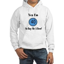 Yes I'm 40 So Buy Me A Beer Hoodie