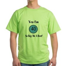 Yes I'm 40 So Buy Me A Beer T-Shirt