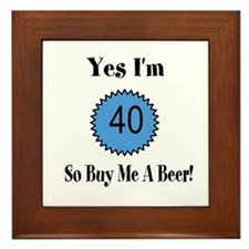 Yes I'm 40 So Buy Me A Beer Framed Tile