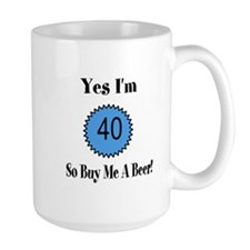 Yes I'm 40 So Buy Me A Beer Mug