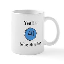Yes I'm 40 So Buy Me A Beer Mug