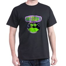 Got Green ? T-Shirt