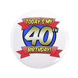 Today's My 40th Birthday 3.5&amp;quot; Button