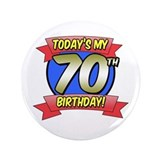 Today's My 70th Birthday 3.5&amp;quot; Button