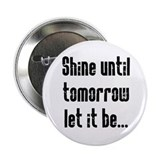 "Shine Until Tomorrow 2.25"" Button"