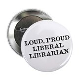 Loud Liberal Librarian Button