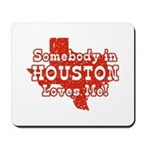 Somebody in Houston Loves Me! Mousepad