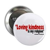 """Loving kindness is my religion"" Button"