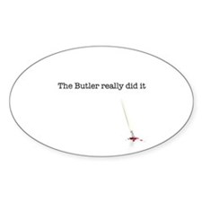 The Butler really did it Sticker (Oval 50 pk)