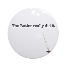 The Butler really did it Ornament (Round)