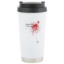 What's next, a chip ... Stainless Steel Travel Mug