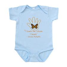 I Touch The Future. I Teach. Infant Bodysuit