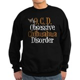Obsessive Chihuahua Disorder Sweatshirt