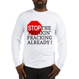Stop the Freakin' Fracking Al Long Sleeve T-Shirt
