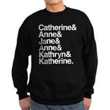 Wives of Henry VIII Sweatshirt